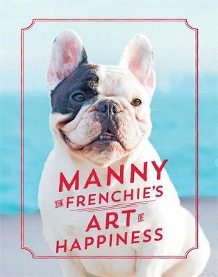 Manny the Frenchie's Art of Happiness by The Frenchie Manny