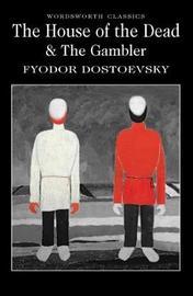 The House of the Dead / The Gambler by Fyodor Dostoyevsky