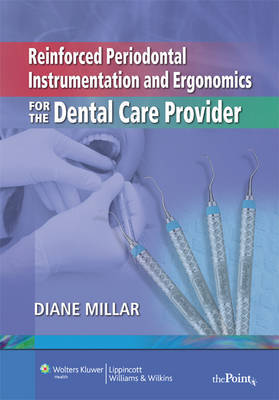 Reinforced Periodontal Instrumentation and Ergonomics for the Dental Care Provider by Diane Millar