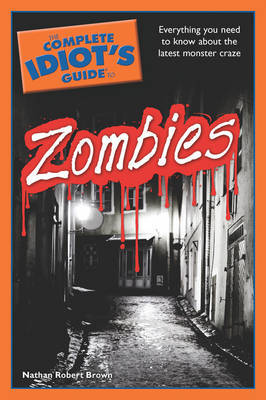 The Complete Idiot's Guide to Zombies by Nathan Robert Brown image