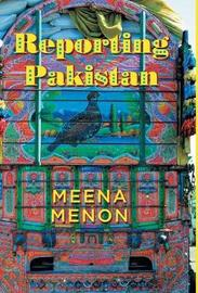 Reporting Pakistan by Meena Menon