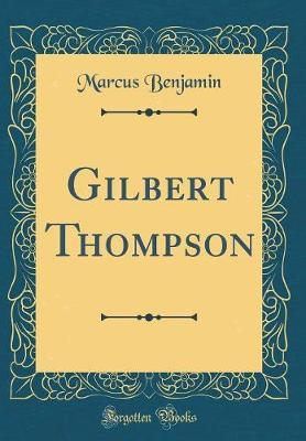 Gilbert Thompson (Classic Reprint) by Marcus Benjamin image