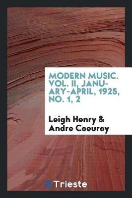 Modern Music. Vol. II, January-April, 1925, No. 1, 2 by Leigh Henry