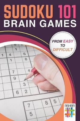 Sudoku 101 Brain Games from Easy to Difficult by Senor Sudoku