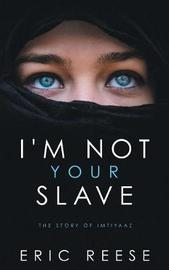 I'm not your Slave by Eric Reese