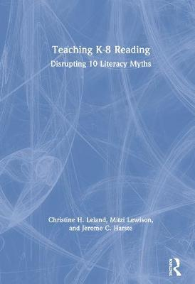 Teaching K-8 Reading by Christine H. Leland
