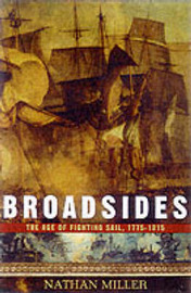 Broadsides: The Age of Fighting Sail, 1775-1815 by Nathan Miller