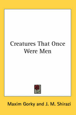 Creatures That Once Were Men by Maxim Gorky image