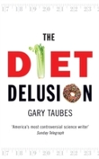 The Diet Delusion by Gary Taubes