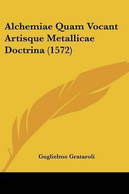 Alchemiae Quam Vocant Artisque Metallicae Doctrina (1572) by Guglielmo Grataroli image