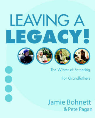 Leaving a Legacy!: For Grandfathers by Jamie Bohnett