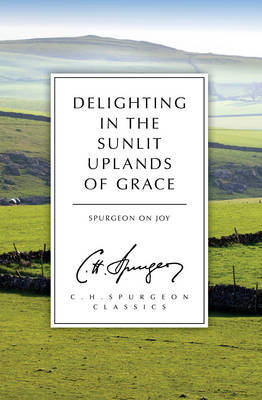 Delighting in the Sunlit Uplands of Grace by C.H. Spurgeon