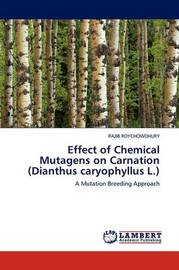 Effect of Chemical Mutagens on Carnation (Dianthus Caryophyllus L.) by RAJIB ROYCHOWDHURY