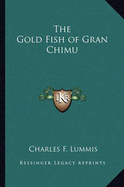 The Gold Fish of Gran Chimu by Charles F Lummis