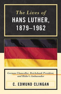 The Lives of Hans Luther, 1879 - 1962 by C.Edmund Clingan image