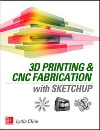 3D Printing and CNC Fabrication with SketchUp by Lydia Cline