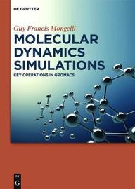 Molecular Dynamics Simulations by Guy Francis Mongelli
