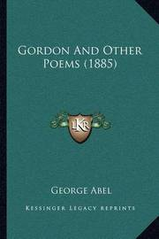 Gordon and Other Poems (1885) by George Abel