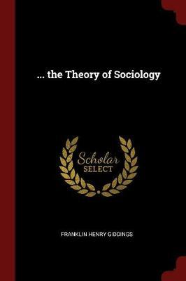 ... the Theory of Sociology by Franklin Henry Giddings