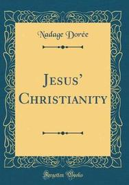 Jesus' Christianity (Classic Reprint) by Nadage Doree image