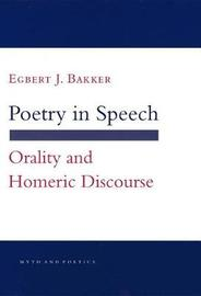 Poetry in Speech by Egbert J. Bakker
