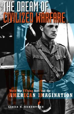 The Dream of Civilized Warfare by Linda R. Robertson image