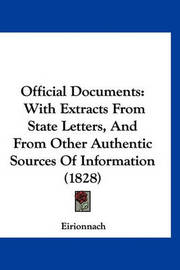 Official Documents: With Extracts from State Letters, and from Other Authentic Sources of Information (1828) by Eirionnach