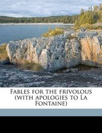 Fables for the Frivolous (with Apologies to La Fontaine) by Guy Wetmore Carryl