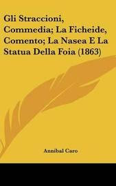 Gli Straccioni, Commedia; La Ficheide, Comento; La Nasea E La Statua Della Foia (1863) by Annibal Caro image