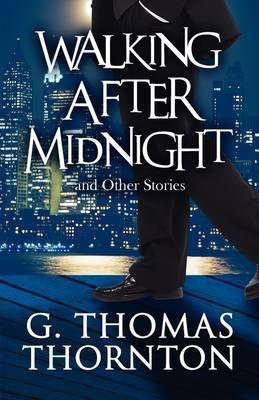 Walking After Midnight: And Other Stories by G. Thomas Thornton