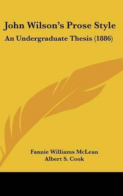 John Wilson's Prose Style: An Undergraduate Thesis (1886) by Fannie Williams McLean