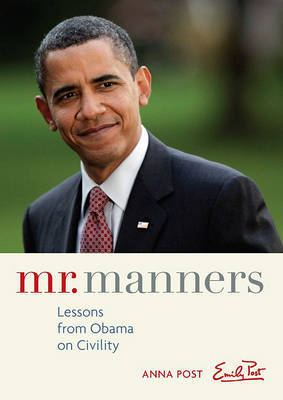 Mr. Manners: Lessons from Obama on Civility by Anna Post