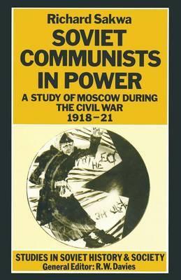 Soviet Communists in Power by Richard Sakwa