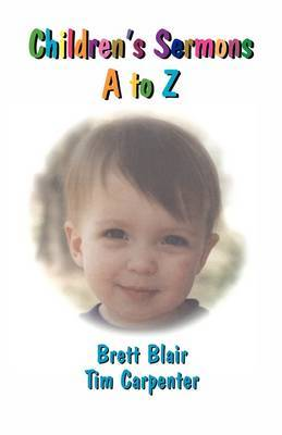 Children's Sermons A to Z by Brett Blair