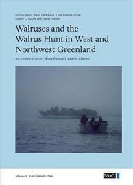 Walruses & the Walrus Hunt in West & Northwest Greenland by Erik W. Born