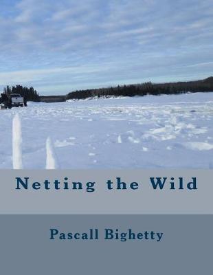 Netting the Wild by Pascall E Bighetty Jr image