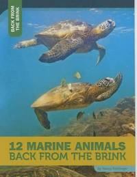 12 Marine Animals Back from the Brink by Nancy Furstinger