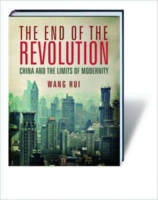 The End of the Revolution: China and the Limits of Modernity by Wang Hui