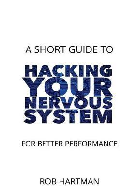 Hacking Your Nervous System by Rob Hartman image