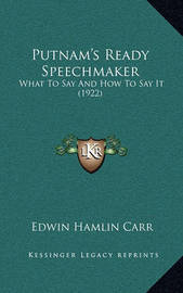 Putnam's Ready Speechmaker: What to Say and How to Say It (1922) by Edwin Hamlin Carr