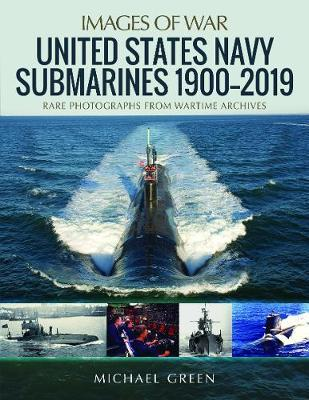United States Navy Submarines 1900-2019 by Michael Green