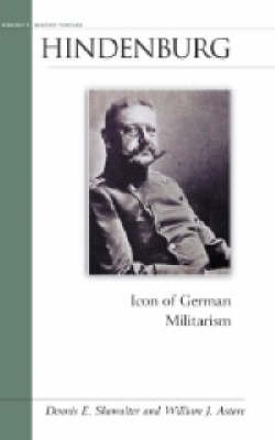 Hindenburg: Icon of German Militarism by Dennis E Showalter image