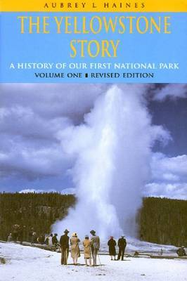 The Yellowstone Story, Volume I by Aubrey L Haines image