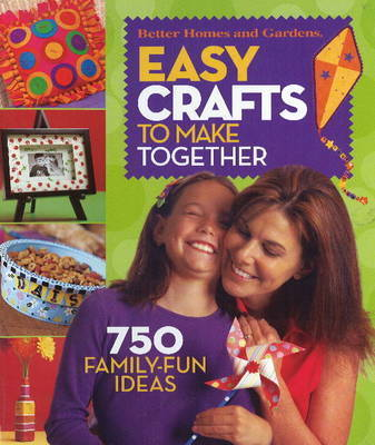 Easy Crafts to Make Together by Better Homes & Gardens