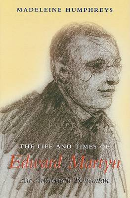 The Life and Times of Edward Martyn by Madeleine Humphreys