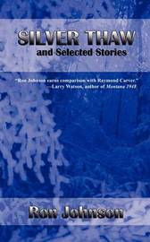 Silver Thaw and Selected Stories by Ron Johnson