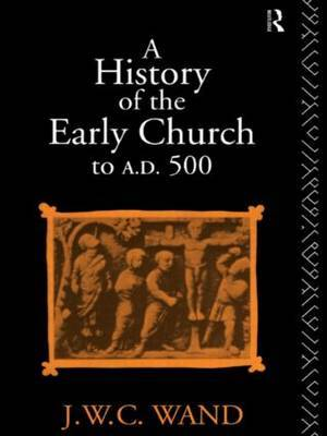 A History of the Early Church to A.D.500 by John William Charles Wand image