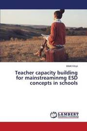 Teacher Capacity Building for Mainstreaminmg Esd Concepts in Schools by Kituyi Iddah