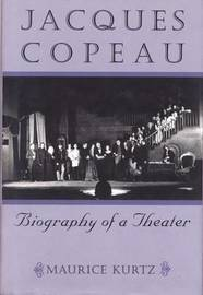 Jacques Copeau: Biography of a Theater by Maurice Kurtz image
