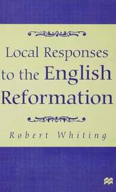 Local Responses to the English Reformation by R. Whiting image